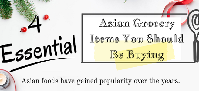 4 Essential Asian Grocery Items You Should Be Buying